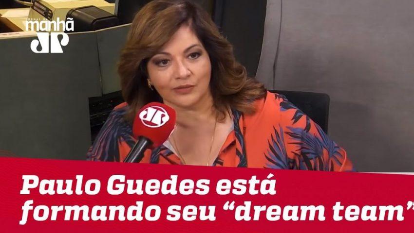 """Paulo Guedes diz que está formando seu """"dream team""""   Denise Campos de Toledo"""