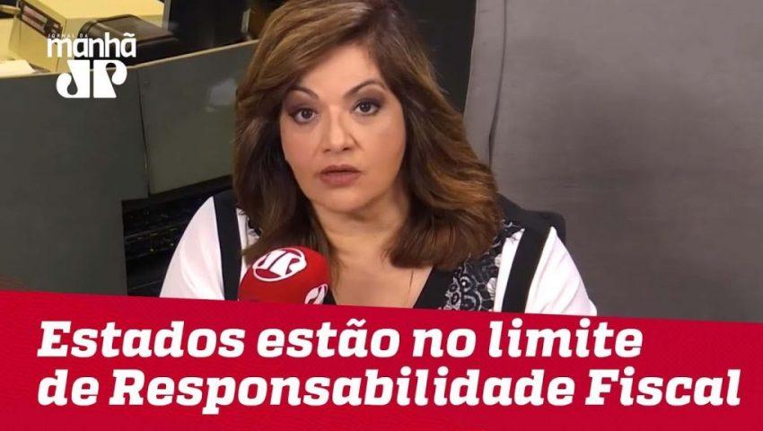 Vários Estados estão no limite de Responsabilidade Fiscal   Denise Campos de Toledo