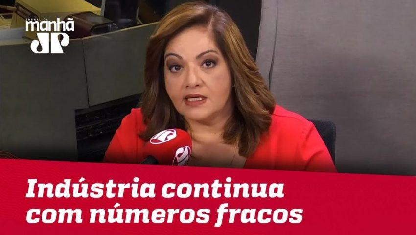 Indústria continua com números fracos | #DeniseCamposdeToledo