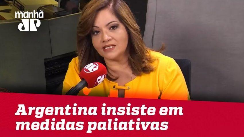 Argentina insiste em medidas paliativas | #DeniseCamposdeToledo