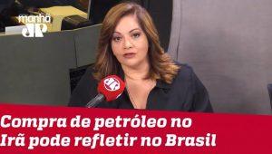 Sanções à compra de petróleo do Irã podem refletir no valor do combustível no Brasil | #DeniseCampos