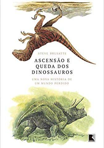 [Resenha afetiva VII] Ascensão e queda dos dinossauros