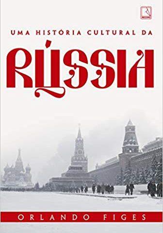 [Resenha afetiva XIII] Uma história cultural da Rússia