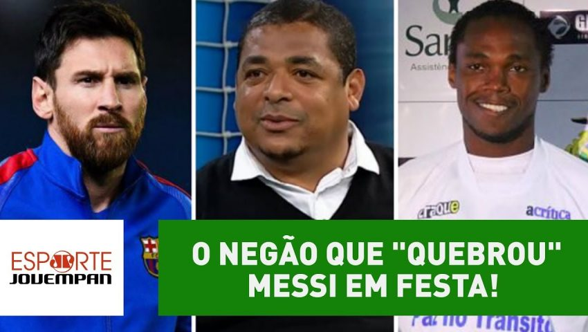"""Histórias do Vampeta: o Negão que """"quebrou"""" Messi em festa!"""