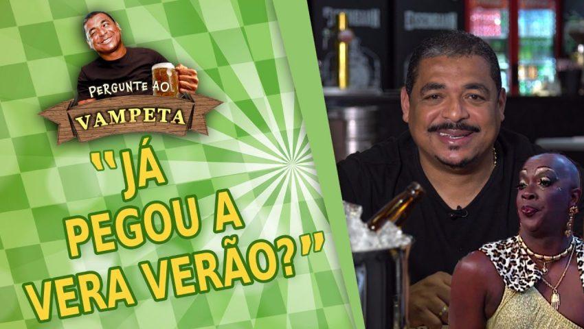 """Pergunte ao Vampeta #01: """"Já PEGUEI a Vera Verão?"""""""