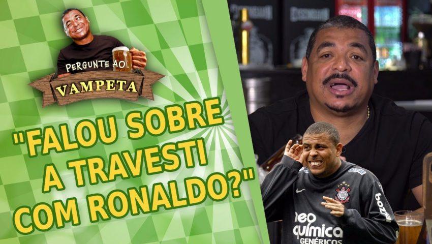 """Pergunte ao Vampeta #03: """"Falou sobre a TRAVESTI com o Ronaldo?"""""""