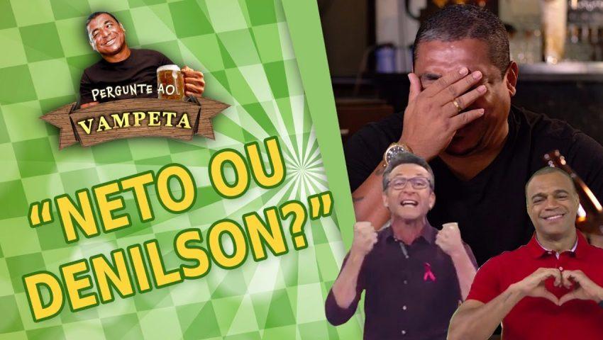 "Pergunte ao Vampeta #04: ""CRAQUE NETO ou DENILSON?"""