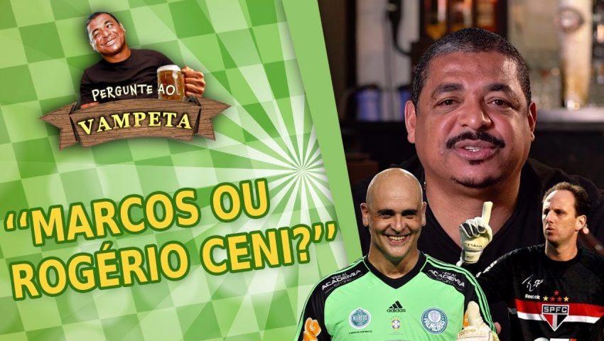 "Pergunte ao Vampeta #07: ""MARCOS ou ROGÉRIO CENI?"""