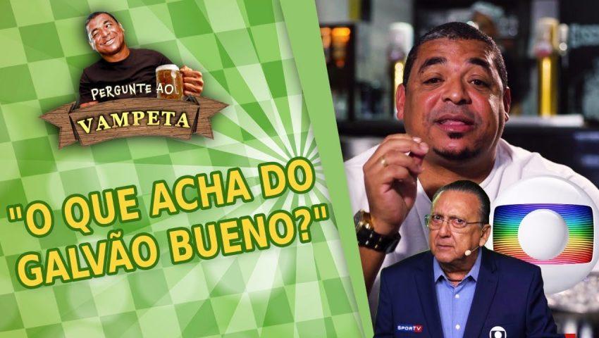 """Pergunte ao Vampeta #08: """"O que acha do GALVÃO BUENO?"""""""