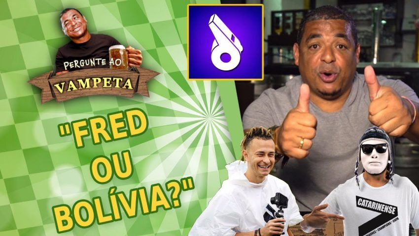 """Pergunte ao Vampeta #12: """"BOLÍVIA ou FRED do Desimpedidos?"""""""