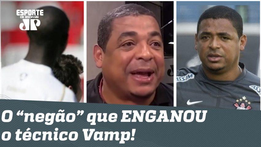 """Histórias do Vampeta: o """"negão"""" que ENGANOU o técnico Vamp e SE DEU BEM!"""