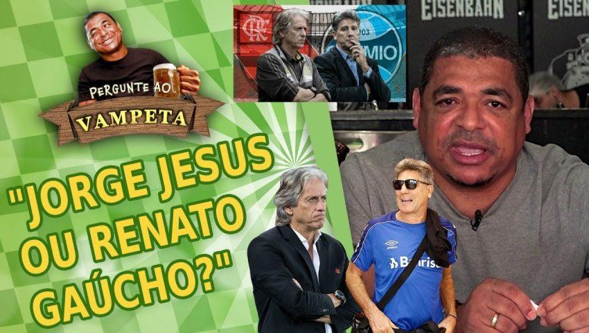 """Pergunte ao Vampeta #16: """"JORGE JESUS ou RENATO GAÚCHO?"""""""