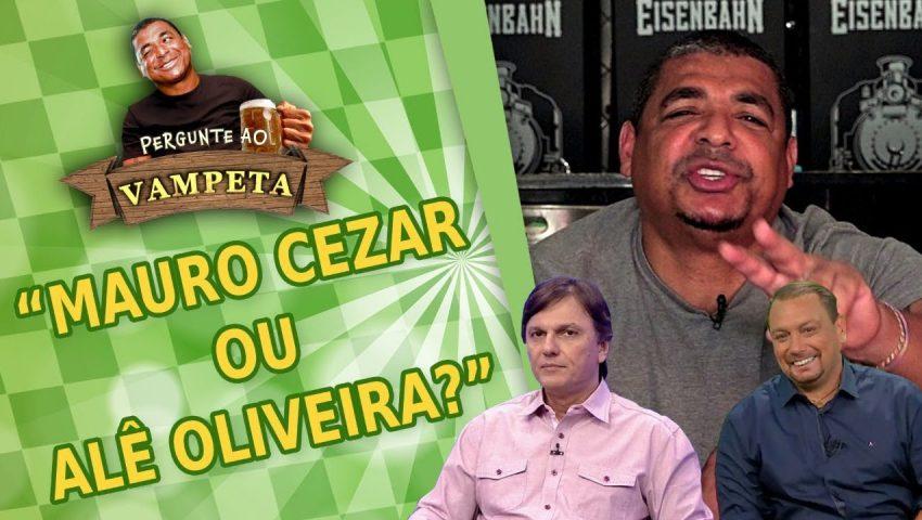 """Pergunte ao Vampeta #17: """"MAURO CEZAR ou ALÊ OLIVEIRA?"""""""