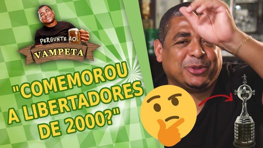 """Pergunte ao Vampeta #21: """"Comemorou a LIBERTADORES de 2000?"""""""