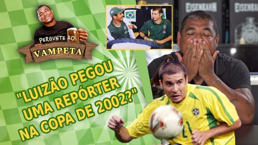 """Pergunte ao Vampeta #28: """"Luizão PEGOU alguma FAMOSA repórter na Copa de 2002?"""""""