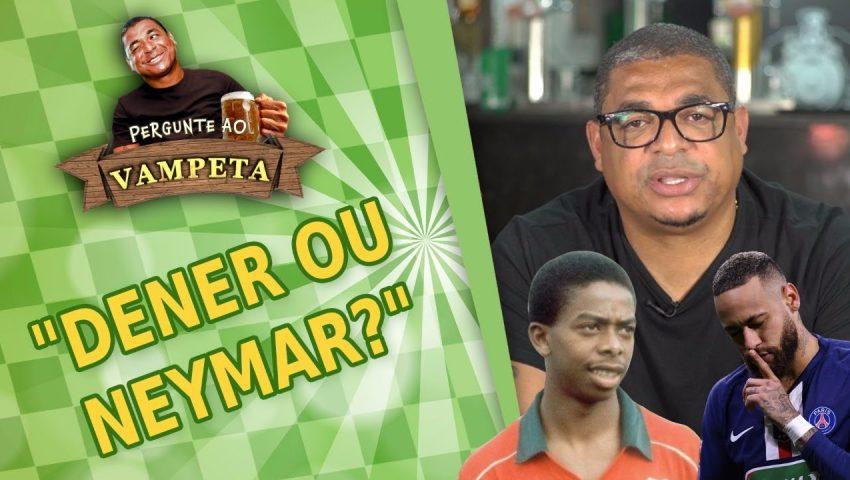 "Pergunte ao Vampeta #32: ""DENER ou NEYMAR?"""