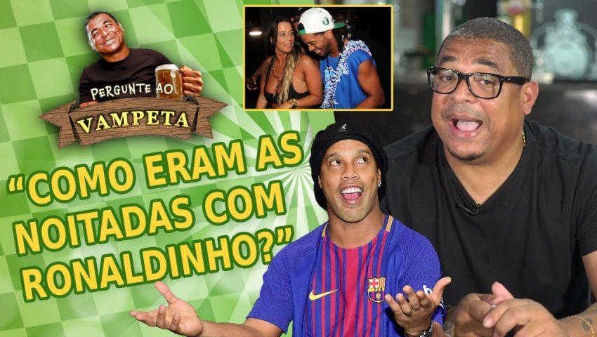 """Pergunte ao Vampeta #33: """"Como eram as NOITADAS com Ronaldinho?"""""""