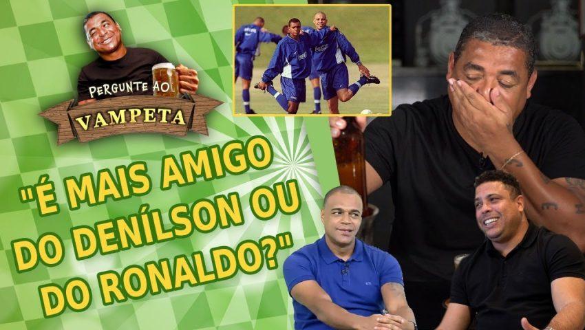 """Pergunte ao Vampeta #34: """"É MAIS AMIGO do Denílson ou do Ronaldo?"""""""