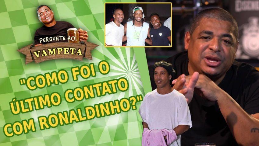 """Pergunte ao Vampeta #40: """"Como foi o ÚLTIMO contato com Ronaldinho?"""""""